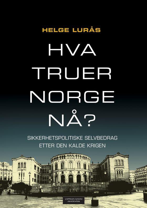 Helge Lurås - Hva truer Norge nå?